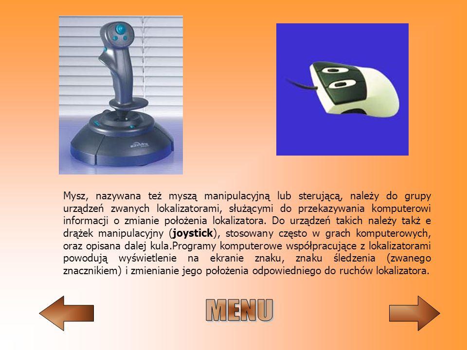 Mysz, nazywana też myszą manipulacyjną lub sterującą, należy do grupy urządzeń zwanych lokalizatorami, służącymi do przekazywania komputerowi informac