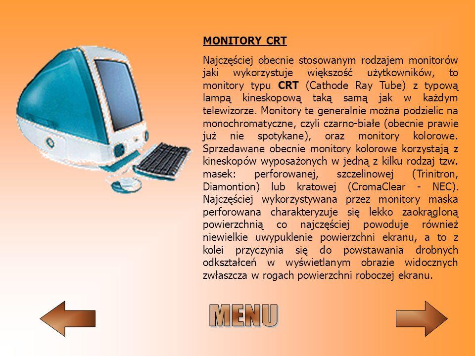 MONITORY CRT Najczęściej obecnie stosowanym rodzajem monitorów jaki wykorzystuje większość użytkowników, to monitory typu CRT (Cathode Ray Tube) z typ