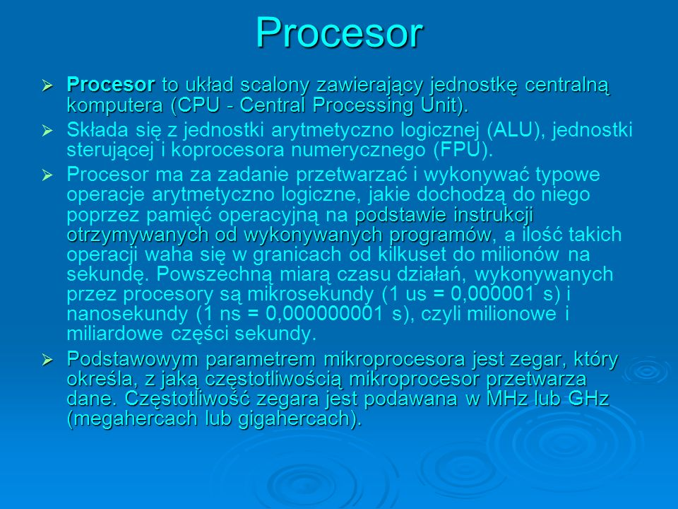 Procesor Procesor to układ scalony zawierający jednostkę centralną komputera (CPU - Central Processing Unit). Procesor to układ scalony zawierający je