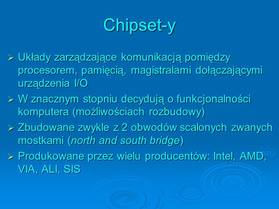Chipset-y Układy zarządzające komunikacją pomiędzy procesorem, pamięcią, magistralami dołączającymi urządzenia I/O Układy zarządzające komunikacją pom