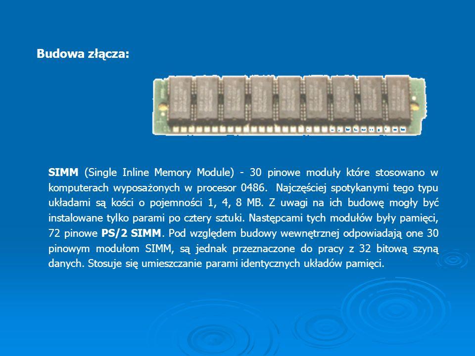SIMM (Single Inline Memory Module) - 30 pinowe moduły które stosowano w komputerach wyposażonych w procesor 0486. Najczęściej spotykanymi tego typu uk