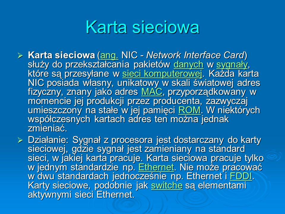 Karta sieciowa (ang. NIC - Network Interface Card) służy do przekształcania pakietów danych w sygnały, które są przesyłane w sieci komputerowej. Każda