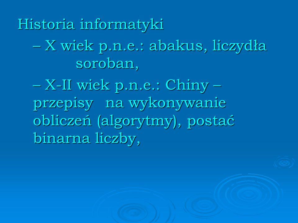 Historia informatyki – X wiek p.n.e.: abakus, liczydła soroban, – X-II wiek p.n.e.: Chiny – przepisy na wykonywanie obliczeń (algorytmy), postać binarna liczby,