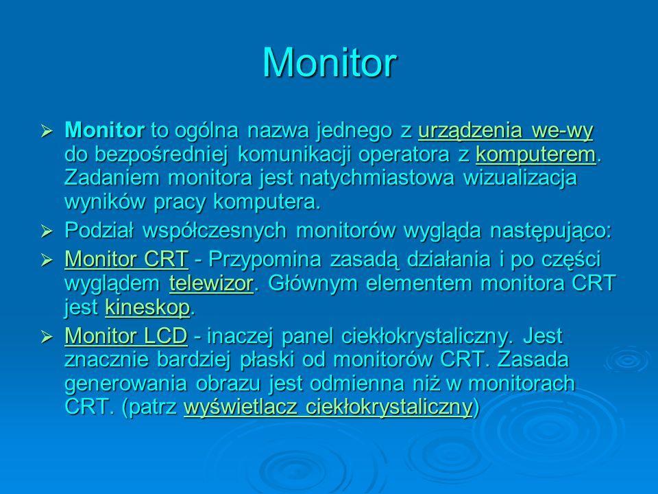 Monitor Monitor to ogólna nazwa jednego z urządzenia we-wy do bezpośredniej komunikacji operatora z komputerem. Zadaniem monitora jest natychmiastowa