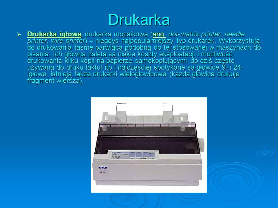 Drukarka Drukarka igłowa, drukarka mozaikowa (ang. dot-matrix printer, needle printer, wire printer) – niegdyś najpopularniejszy typ drukarek. Wykorzy
