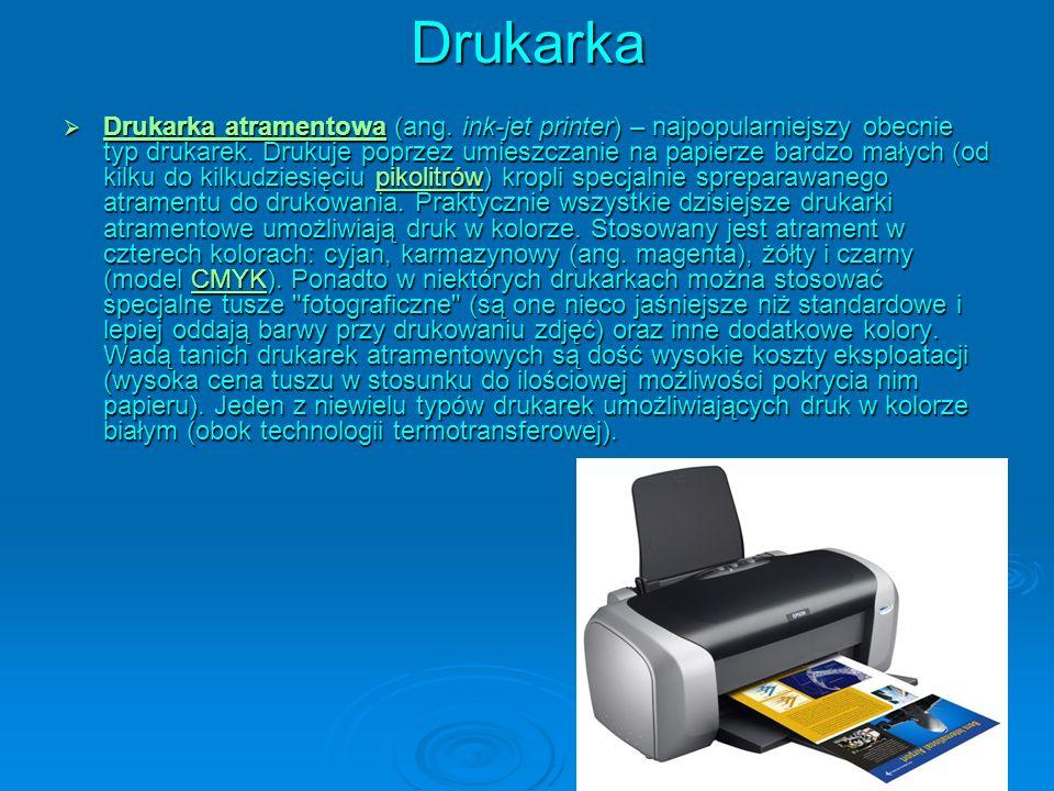 Drukarka Drukarka atramentowa (ang. ink-jet printer) – najpopularniejszy obecnie typ drukarek. Drukuje poprzez umieszczanie na papierze bardzo małych