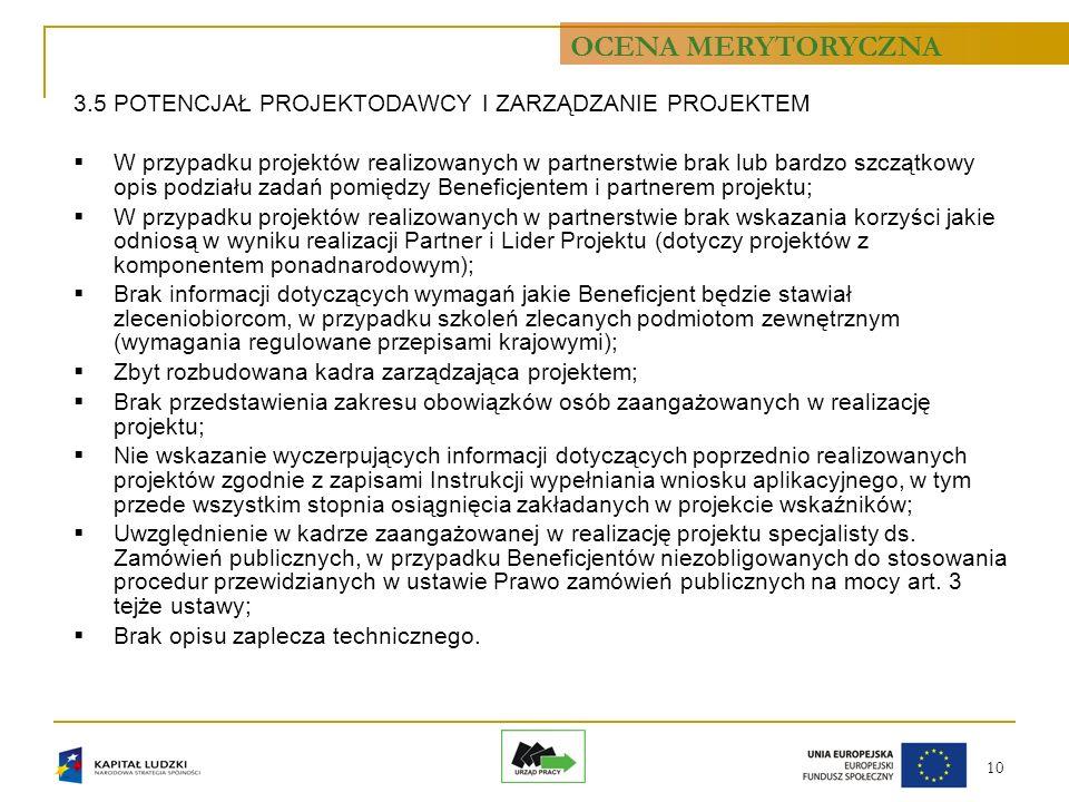 10 3.5 POTENCJAŁ PROJEKTODAWCY I ZARZĄDZANIE PROJEKTEM W przypadku projektów realizowanych w partnerstwie brak lub bardzo szczątkowy opis podziału zad