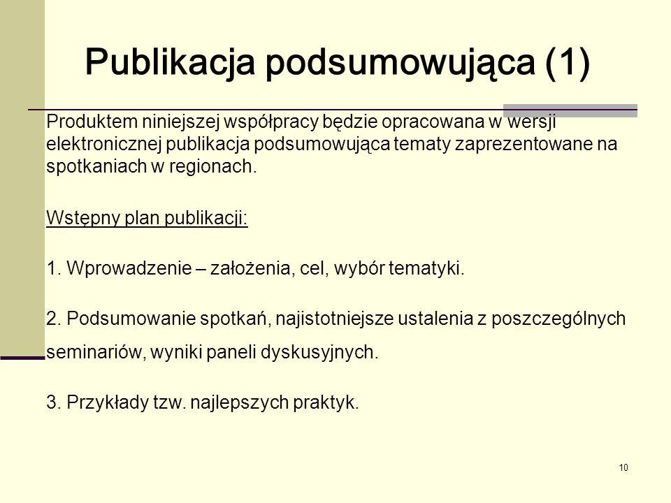 10 Produktem niniejszej współpracy będzie opracowana w wersji elektronicznej publikacja podsumowująca tematy zaprezentowane na spotkaniach w regionach.