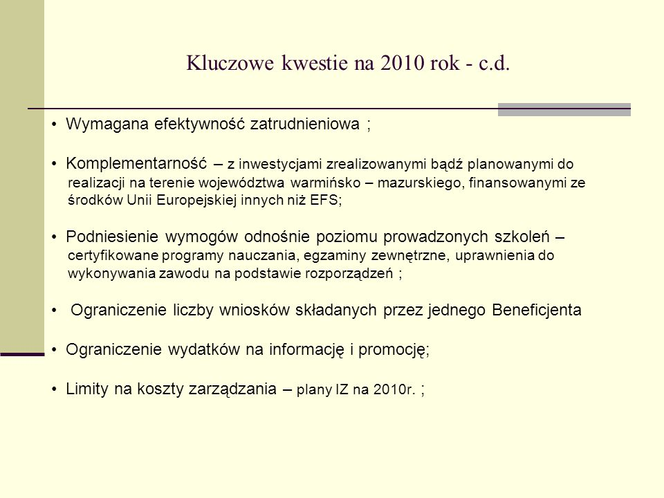 Kluczowe kwestie na 2010 rok - c.d. Wymagana efektywność zatrudnieniowa ; Komplementarność – z inwestycjami zrealizowanymi bądź planowanymi do realiza