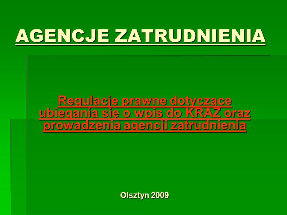 AGENCJE ZATRUDNIENIA Regulacje prawne dotyczące ubiegania się o wpis do KRAZ oraz prowadzenia agencji zatrudnienia Olsztyn 2009