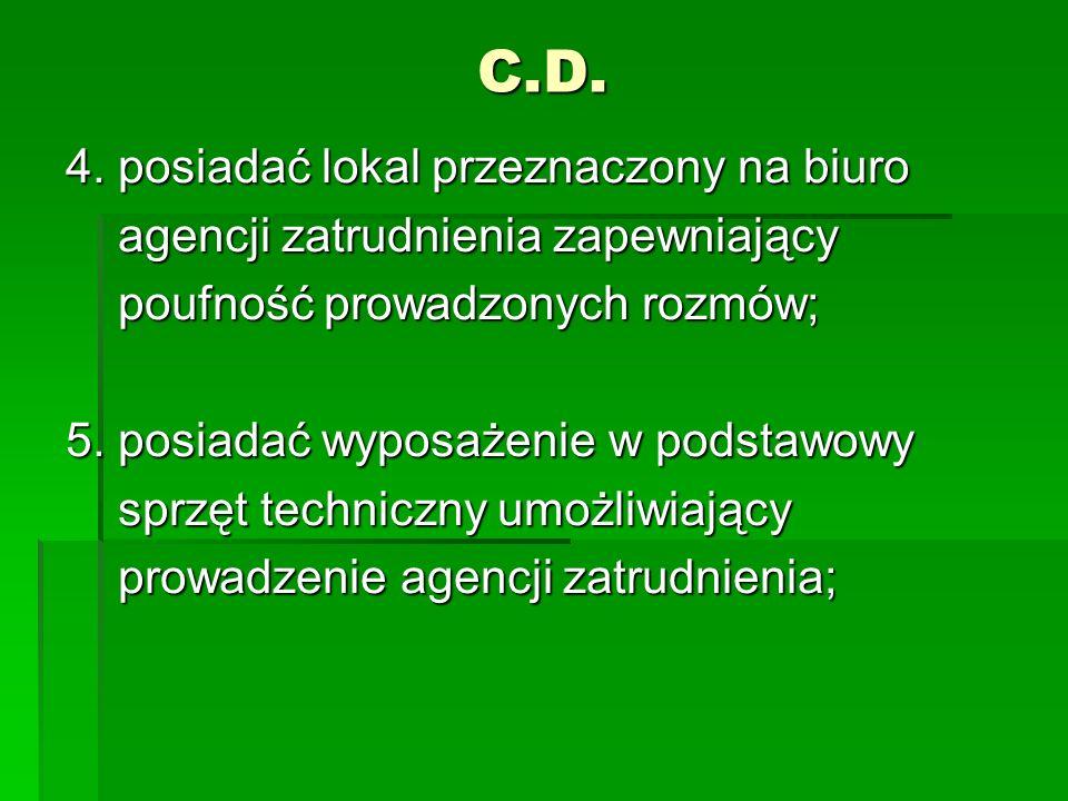 C.D. 4. posiadać lokal przeznaczony na biuro agencji zatrudnienia zapewniający agencji zatrudnienia zapewniający poufność prowadzonych rozmów; poufnoś