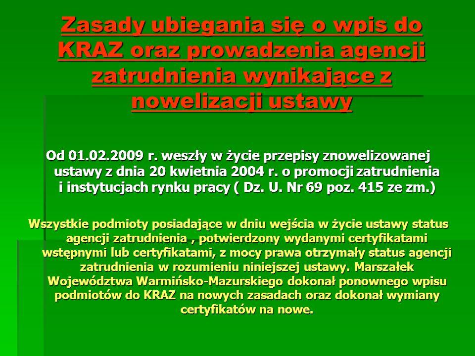 Zasady ubiegania się o wpis do KRAZ oraz prowadzenia agencji zatrudnienia wynikające z nowelizacji ustawy Od 01.02.2009 r. weszły w życie przepisy zno