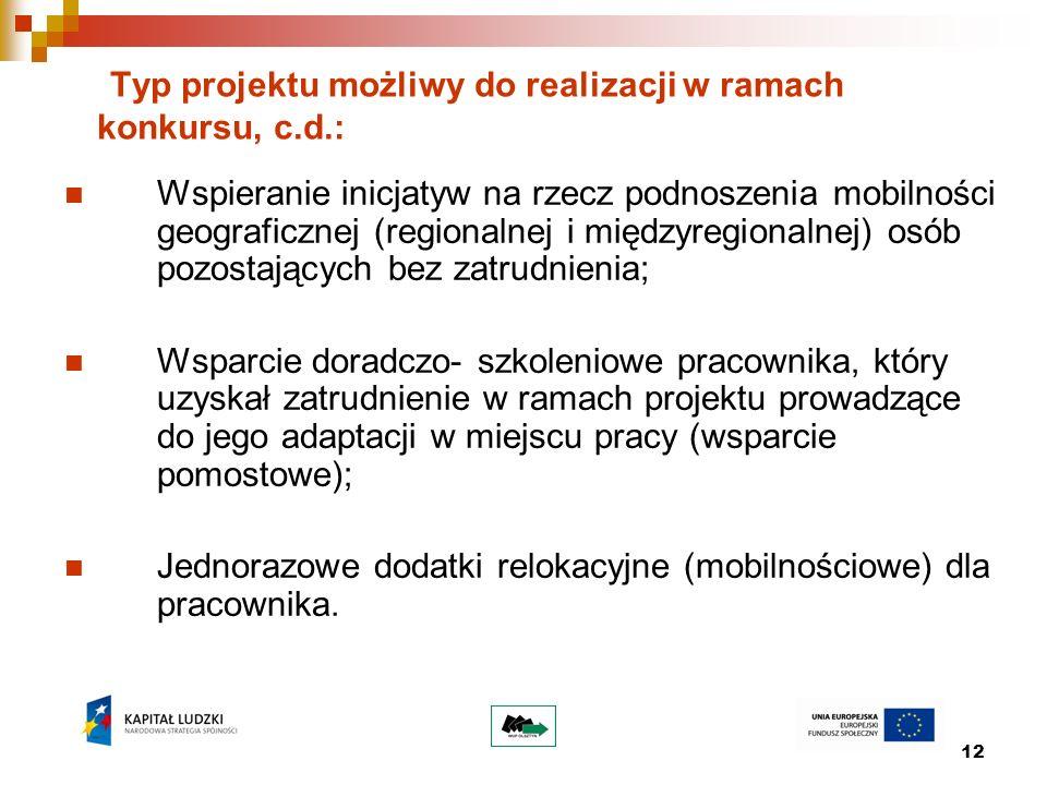 12 Typ projektu możliwy do realizacji w ramach konkursu, c.d.: Wspieranie inicjatyw na rzecz podnoszenia mobilności geograficznej (regionalnej i międz
