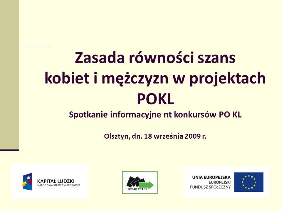 1 Zasada równości szans kobiet i mężczyzn w projektach POKL Spotkanie informacyjne nt konkursów PO KL Olsztyn, dn. 18 września 2009 r. w projektach PO