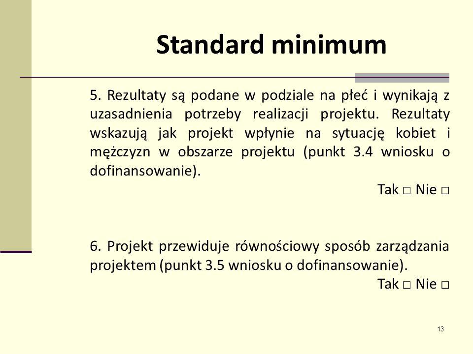13 Standard minimum 5. Rezultaty są podane w podziale na płeć i wynikają z uzasadnienia potrzeby realizacji projektu. Rezultaty wskazują jak projekt w