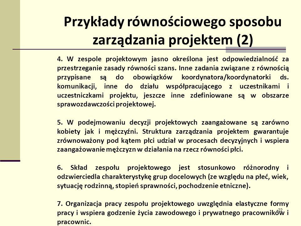 22 Przykłady równościowego sposobu zarządzania projektem (2) 4. W zespole projektowym jasno określona jest odpowiedzialność za przestrzeganie zasady r