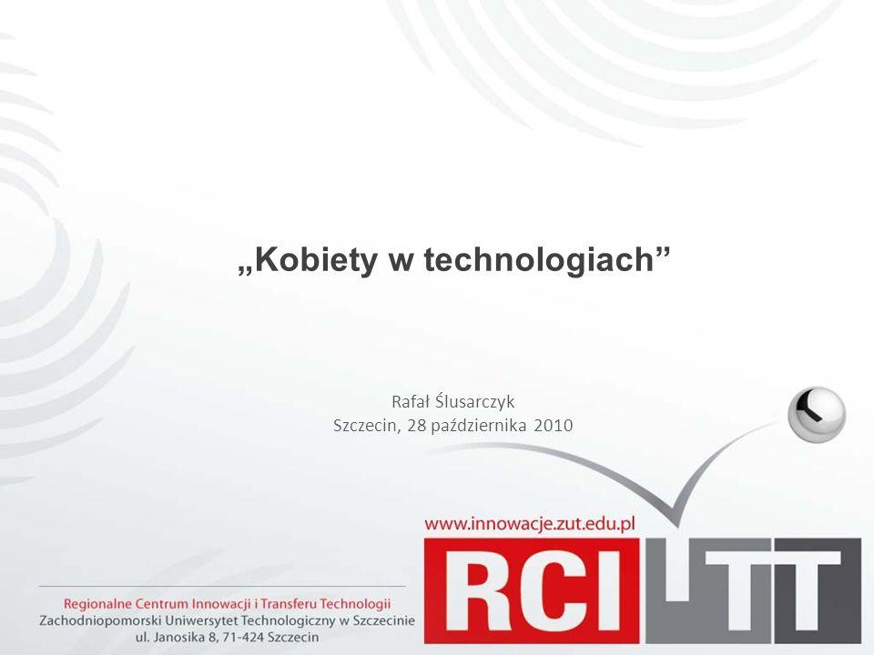 Kobiety w technologiach Rafał Ślusarczyk Szczecin, 28 października 2010
