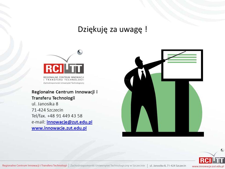 Dziękuję za uwagę ! Regionalne Centrum Innowacji i Transferu Technologii ul. Janosika 8 71-424 Szczecin Tel/fax. +48 91 449 43 58 e-mail: innowacje@zu