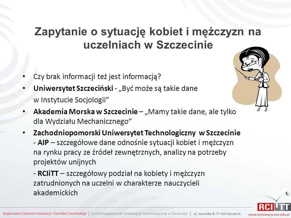 Wyniki zapytania Uniwersytet Szczeciński – brak danych Akademia Morska w Szczecinie (czas oczekiwania na dane 15 minut) Zachodniopomorski Uniwersytet Technologiczny w Szczecinie (czas oczekiwania na dane z Działu Kadr – 1 tydzień): - odsetek zatrudnionych K wynosi 39,9% do 60,1% zatrudnionych M (liczbowo 467 do 1170) (rok 2009) - zatrudnienie osób w sektorze przemysłowym i rolniczym gospodarki w woj.