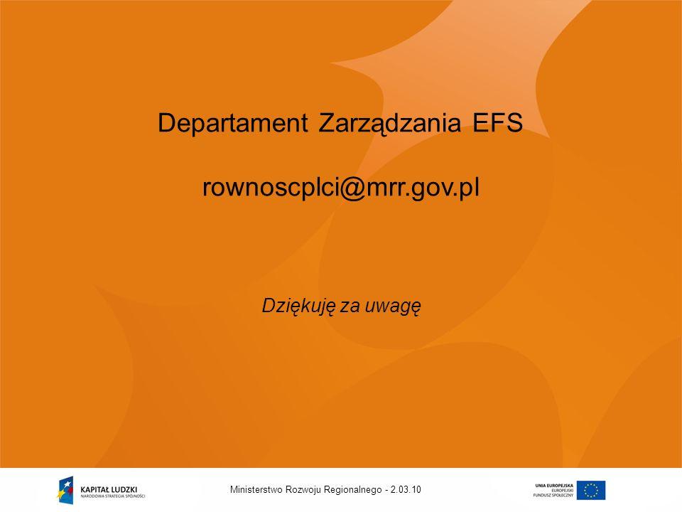 2.03.10Ministerstwo Rozwoju Regionalnego - Departament Zarządzania EFS rownoscplci@mrr.gov.pl Dziękuję za uwagę