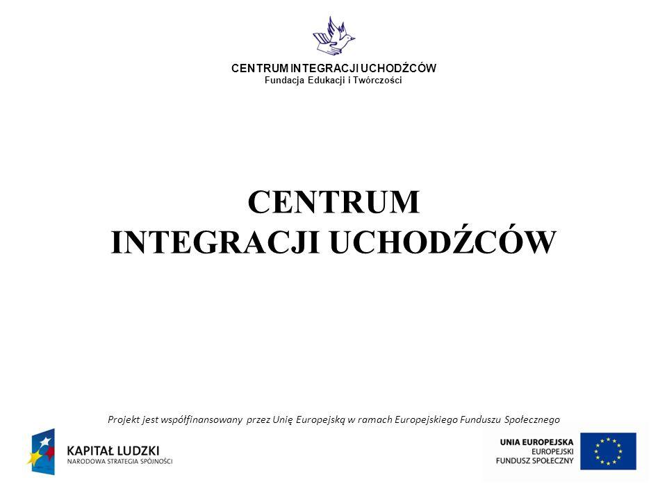 Projekt jest współfinansowany przez Unię Europejską w ramach Europejskiego Funduszu Społecznego CENTRUM INTEGRACJI UCHODŹCÓW Fundacja Edukacji i Twórczości CENTRUM INTEGRACJI UCHODŹCÓW