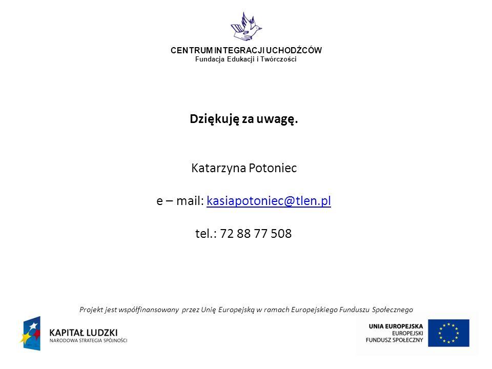 Projekt jest współfinansowany przez Unię Europejską w ramach Europejskiego Funduszu Społecznego CENTRUM INTEGRACJI UCHODŹCÓW Fundacja Edukacji i Twórczości Dziękuję za uwagę.