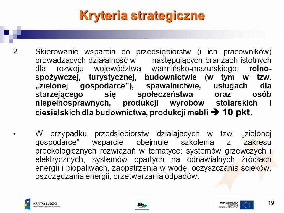19 Kryteria strategiczne 2.Skierowanie wsparcia do przedsiębiorstw (i ich pracowników) prowadzących działalność w następujących branżach istotnych dla