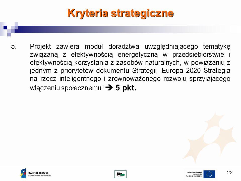 22 Kryteria strategiczne 5.Projekt zawiera moduł doradztwa uwzględniającego tematykę związaną z efektywnością energetyczną w przedsiębiorstwie i efekt