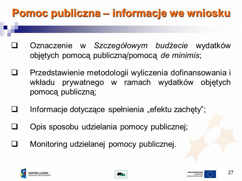 27 Pomoc publiczna – informacje we wniosku Oznaczenie w Szczegółowym budżecie wydatków objętych pomocą publiczną/pomocą de minimis; Przedstawienie met
