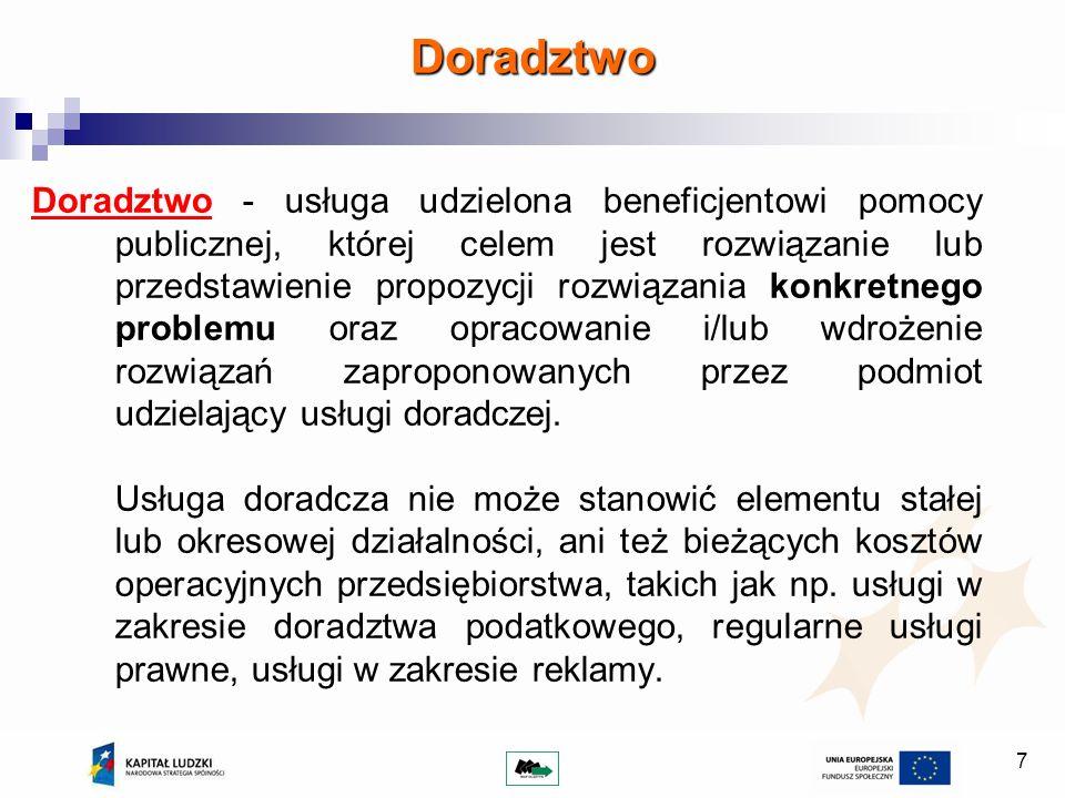7 Doradztwo Doradztwo - usługa udzielona beneficjentowi pomocy publicznej, której celem jest rozwiązanie lub przedstawienie propozycji rozwiązania kon