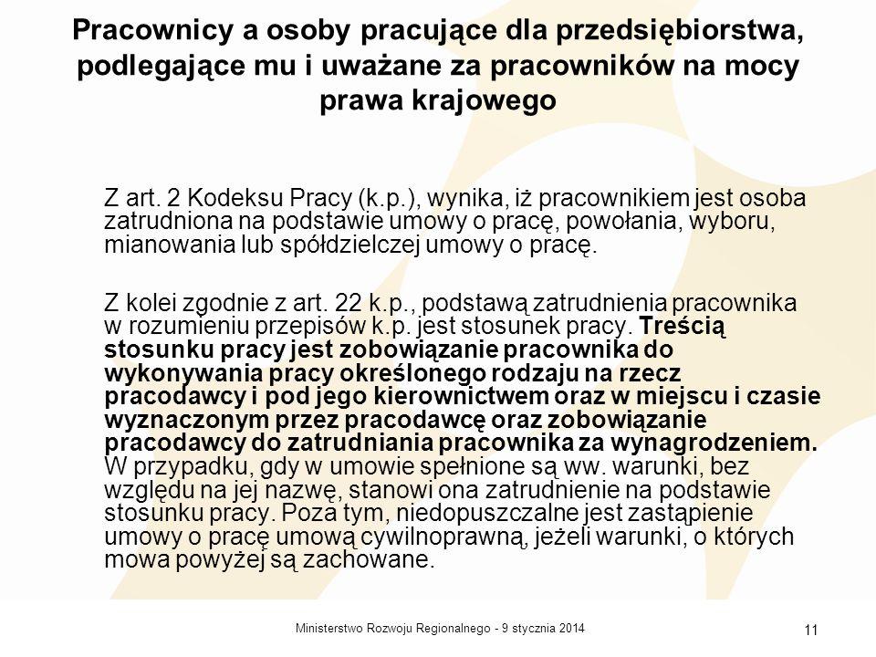 9 stycznia 2014Ministerstwo Rozwoju Regionalnego - 11 Pracownicy a osoby pracujące dla przedsiębiorstwa, podlegające mu i uważane za pracowników na mo