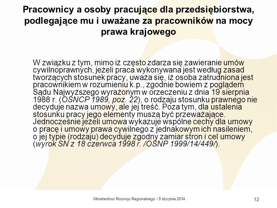 9 stycznia 2014Ministerstwo Rozwoju Regionalnego - 12 Pracownicy a osoby pracujące dla przedsiębiorstwa, podlegające mu i uważane za pracowników na mo