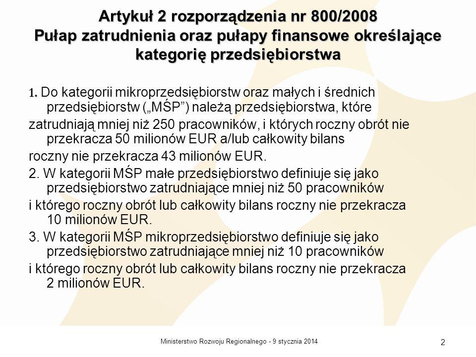 9 stycznia 2014Ministerstwo Rozwoju Regionalnego - 2 Artykuł 2 rozporządzenia nr 800/2008 Pułap zatrudnienia oraz pułapy finansowe określające kategor