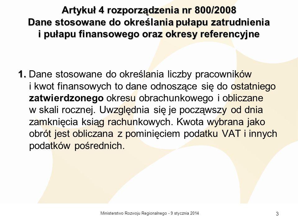 9 stycznia 2014Ministerstwo Rozwoju Regionalnego - 3 Artykuł 4 rozporządzenia nr 800/2008 Dane stosowane do określania pułapu zatrudnienia i pułapu fi