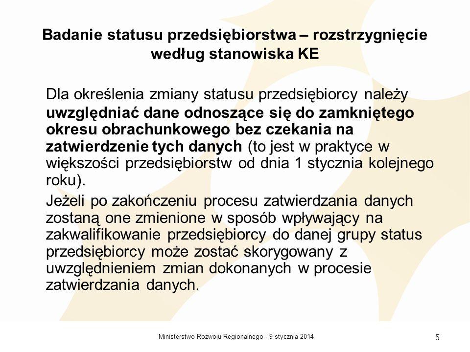 9 stycznia 2014Ministerstwo Rozwoju Regionalnego - 5 Badanie statusu przedsiębiorstwa – rozstrzygnięcie według stanowiska KE Dla określenia zmiany sta