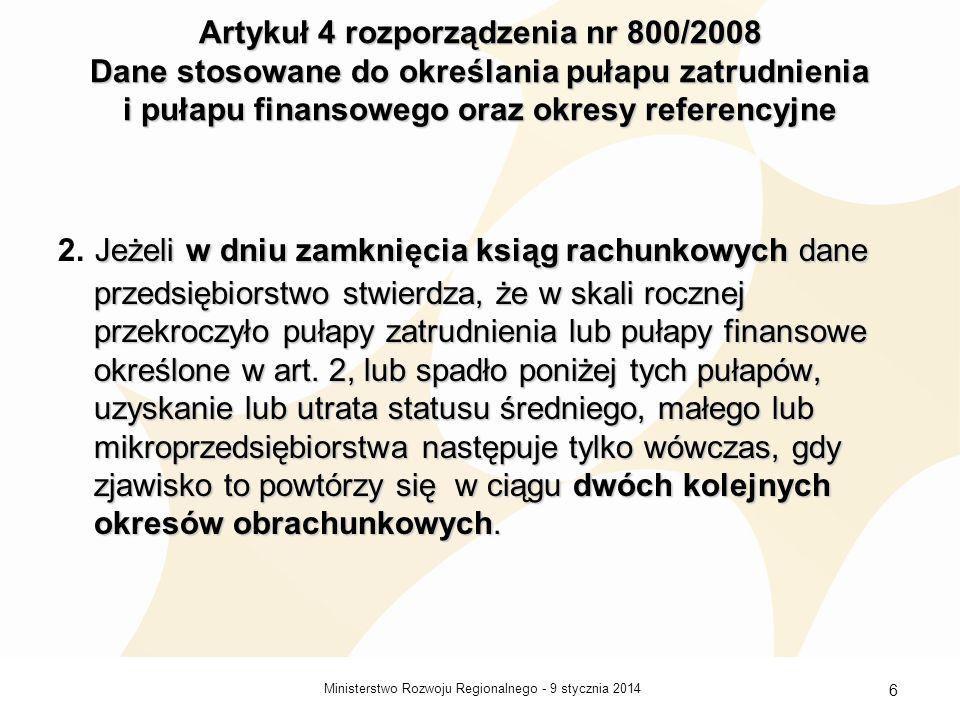 9 stycznia 2014Ministerstwo Rozwoju Regionalnego - 6 Artykuł 4 rozporządzenia nr 800/2008 Dane stosowane do określania pułapu zatrudnienia i pułapu fi