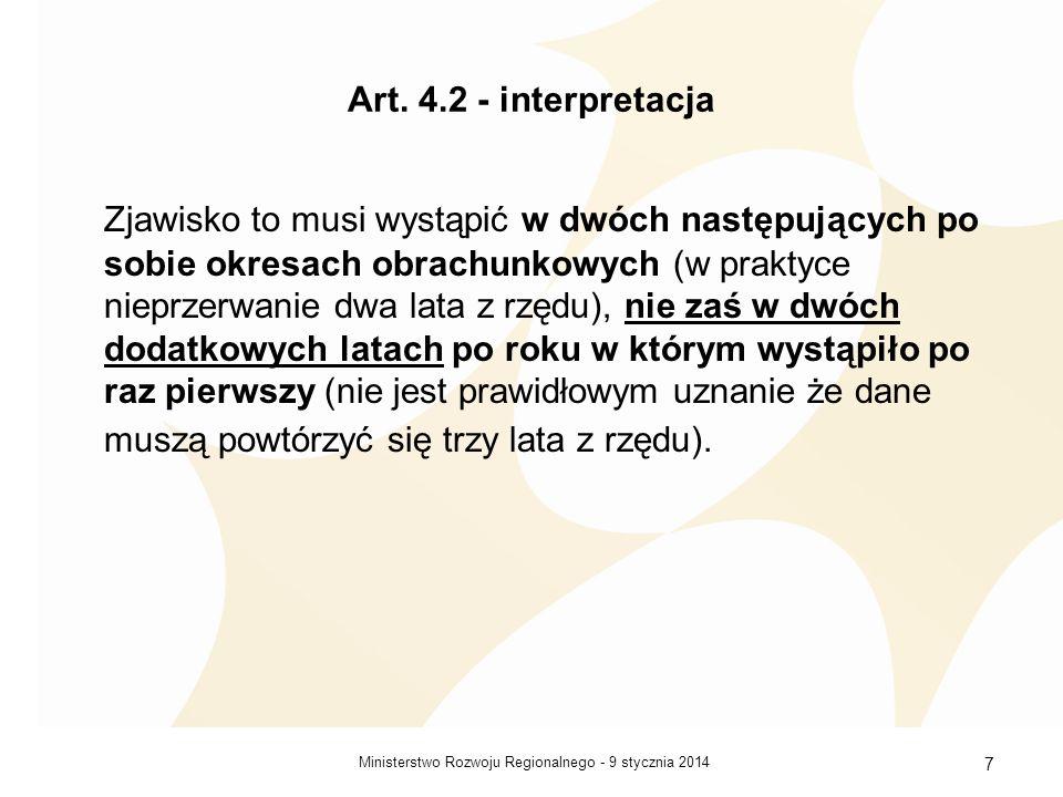 9 stycznia 2014Ministerstwo Rozwoju Regionalnego - 7 Art. 4.2 - interpretacja Zjawisko to musi wystąpić w dwóch następujących po sobie okresach obrach