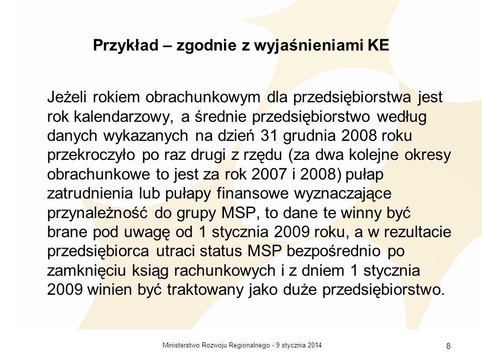 9 stycznia 2014Ministerstwo Rozwoju Regionalnego - 8 Przykład – zgodnie z wyjaśnieniami KE Jeżeli rokiem obrachunkowym dla przedsiębiorstwa jest rok k