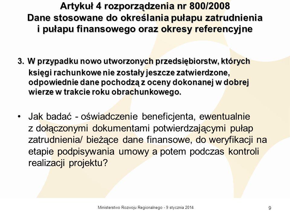 9 stycznia 2014Ministerstwo Rozwoju Regionalnego - 9 Artykuł 4 rozporządzenia nr 800/2008 Dane stosowane do określania pułapu zatrudnienia i pułapu fi