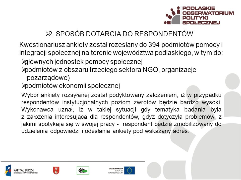 2. SPOSÓB DOTARCIA DO RESPONDENTÓW Kwestionariusz ankiety został rozesłany do 394 podmiotów pomocy i integracji społecznej na terenie województwa podl