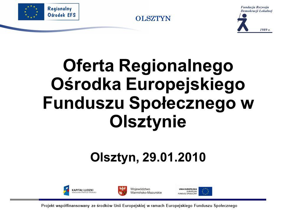 Projekt współfinansowany ze środków Unii Europejskiej w ramach Europejskiego Funduszu Społecznego OLSZTYN Bezpłatne: -Szkolenie -Doradztwo -Spotkania informacyjne -Animacja