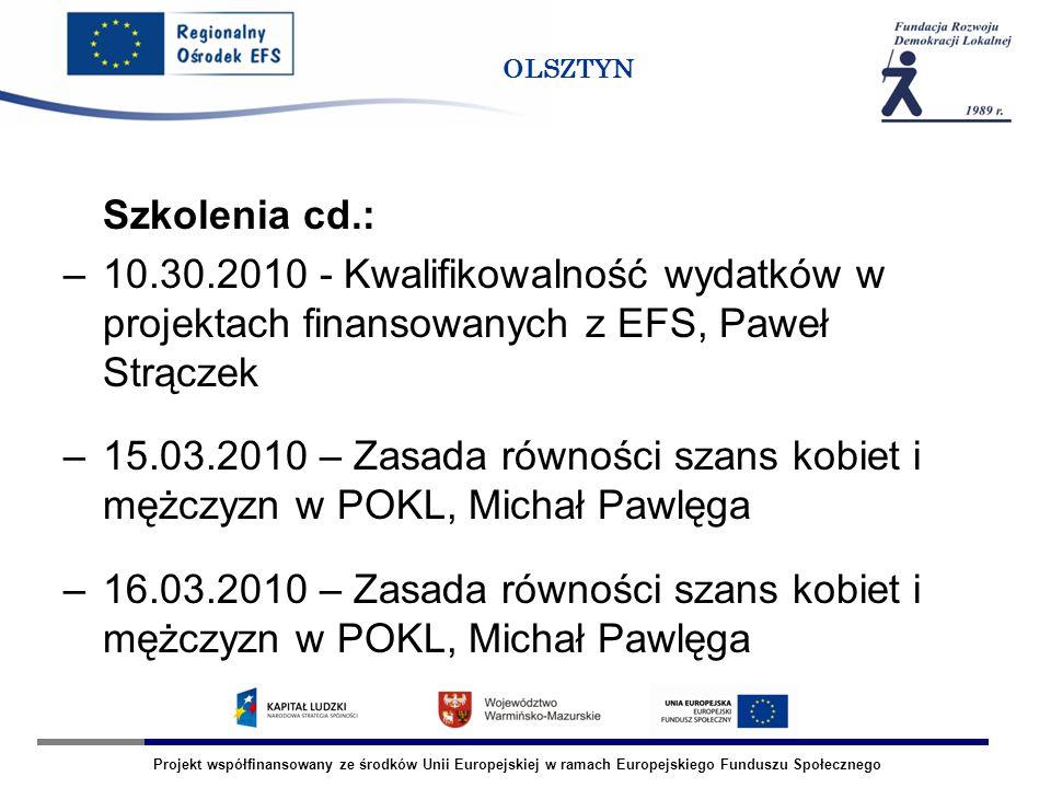Projekt współfinansowany ze środków Unii Europejskiej w ramach Europejskiego Funduszu Społecznego OLSZTYN Szkolenia cd.: –10.30.2010 - Kwalifikowalnoś