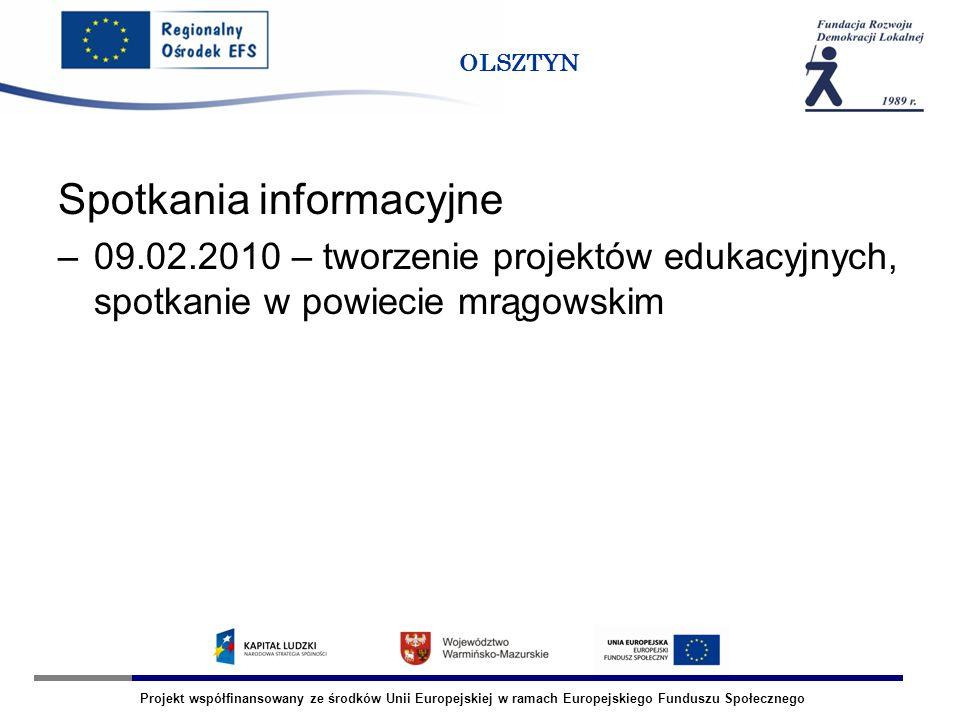 Projekt współfinansowany ze środków Unii Europejskiej w ramach Europejskiego Funduszu Społecznego OLSZTYN Spotkania informacyjne –09.02.2010 – tworzen