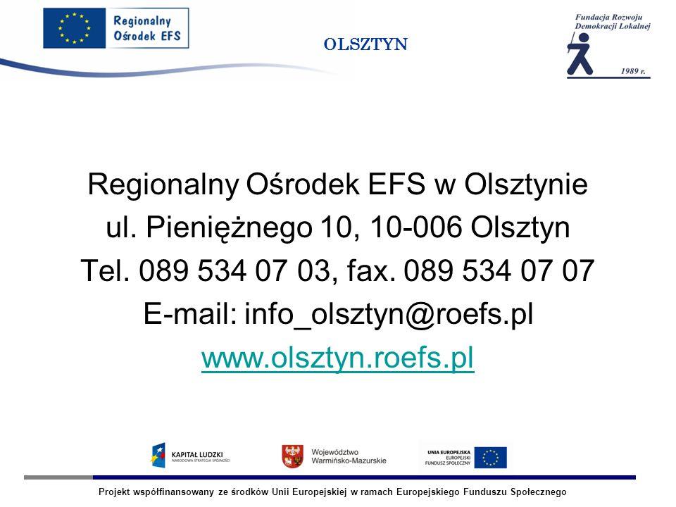 Projekt współfinansowany ze środków Unii Europejskiej w ramach Europejskiego Funduszu Społecznego OLSZTYN Regionalny Ośrodek EFS w Olsztynie ul. Pieni