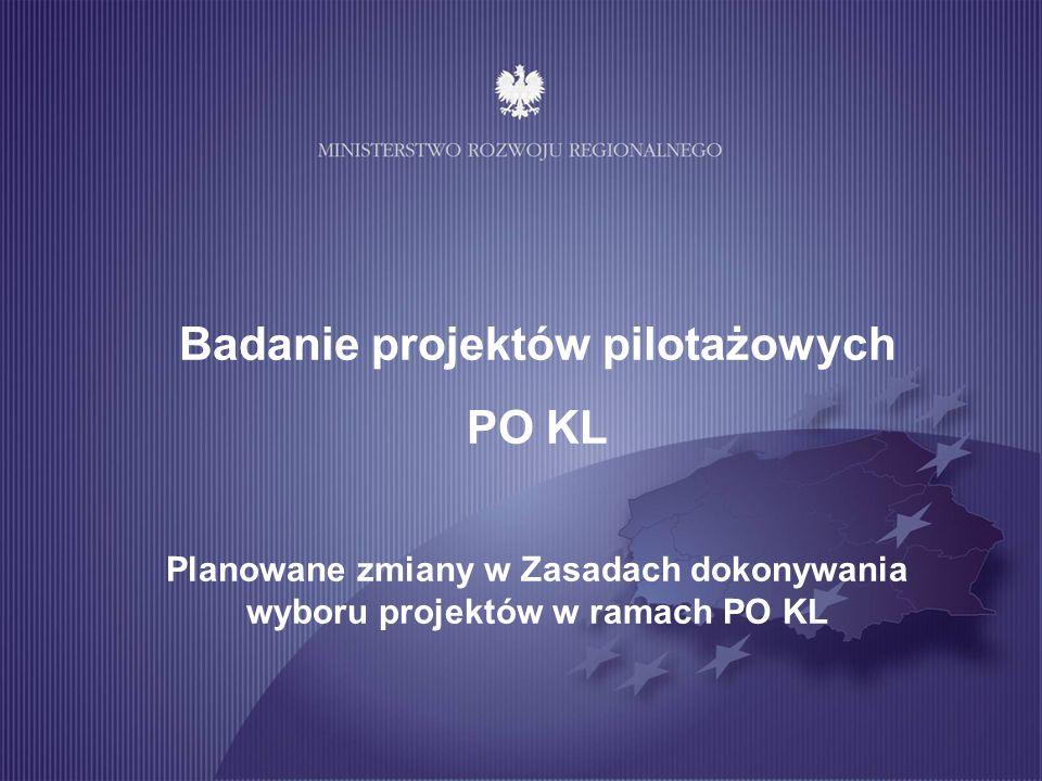 Badanie projektów pilotażowych PO KL Planowane zmiany w Zasadach dokonywania wyboru projektów w ramach PO KL