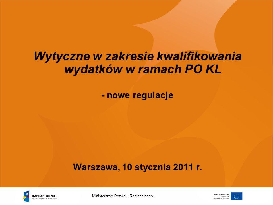 Ministerstwo Rozwoju Regionalnego - Wytyczne w zakresie kwalifikowania wydatków w ramach PO KL - nowe regulacje Warszawa, 10 stycznia 2011 r.