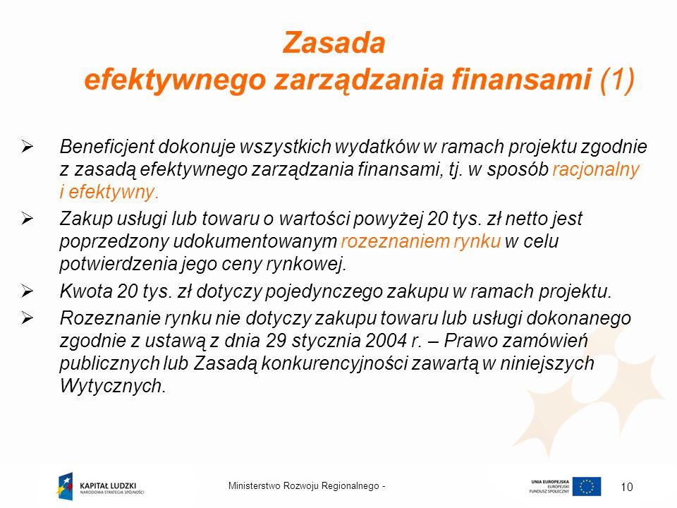 Ministerstwo Rozwoju Regionalnego - 10 Zasada efektywnego zarządzania finansami (1) Beneficjent dokonuje wszystkich wydatków w ramach projektu zgodnie