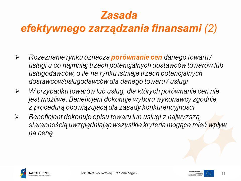 Ministerstwo Rozwoju Regionalnego - 11 Zasada efektywnego zarządzania finansami (2) Rozeznanie rynku oznacza porównanie cen danego towaru / usługi u c