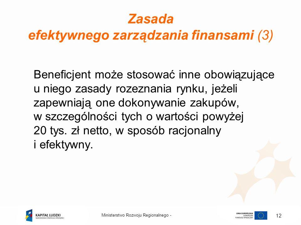 Ministerstwo Rozwoju Regionalnego - 12 Zasada efektywnego zarządzania finansami (3) Beneficjent może stosować inne obowiązujące u niego zasady rozezna