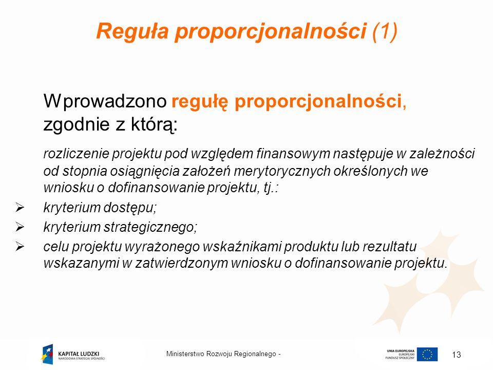 Ministerstwo Rozwoju Regionalnego - 13 Reguła proporcjonalności (1) Wprowadzono regułę proporcjonalności, zgodnie z którą: rozliczenie projektu pod wz